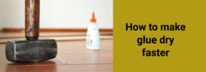How to make glue dry faster